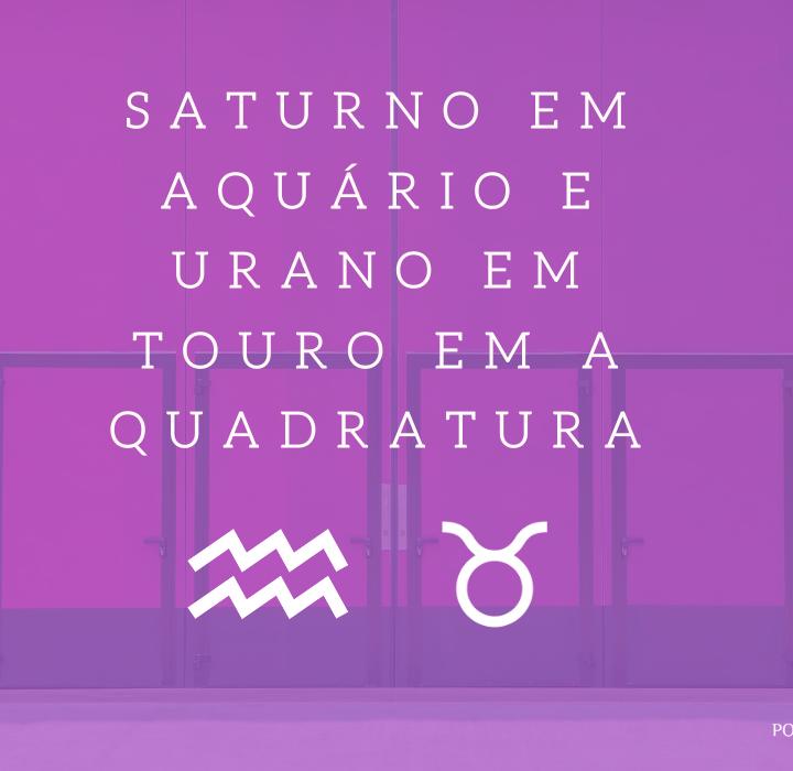 Saturno em Aquário e Urano em Touro em a quadratura: tensão entre a estabilidade e a proposta de mudança.